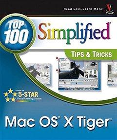 Mac OS X Tigersmall TM /small: Top 100 Simplified Tips & Tricks (Paperback)