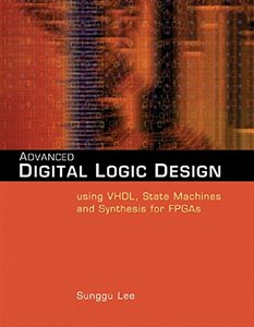 Advanced Digital Logic Design Using VHDL, State Machines, and Synthesis for FPGA's (Hardcover)-cover