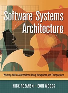 Software Systems Architecture: Working With Stakeholders Using Viewpoints and Perspectives-cover