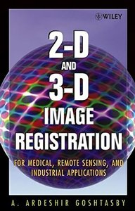 2-D and 3-D Image Registration: for Medical, Remote Sensing, and Industrial Applications-cover