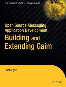 Open Source Messaging Application Development: Building and Extending Gaim