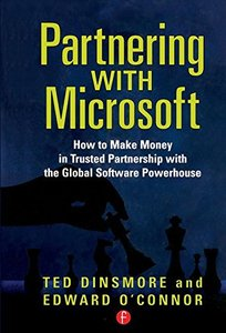Partnering with Microsoft: How to Make Money in Trusted Partnership with the Global Software Powerhouse-cover