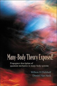 Many-Body Theory Exposed! Propagator Description of Quantum Mechanics in Many-Body Systems