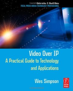 Video Over IP: A Practical Guide to Technology and Applications-cover