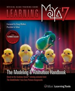 Learning Maya 7 The Modeling & Animation Handbook: Based on the Academy Award-Winning Animated Short The ChubbChubbs! from Sony Pictures Imageworks