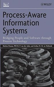 Process Aware Information Systems: Bridging People and Software Through Process Technology-cover