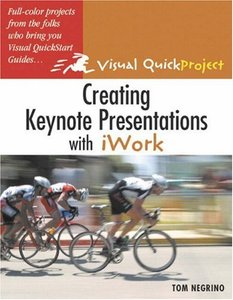 Creating Keynote Presentations with iWork: Visual QuickProject Guide