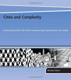 Cities and Complexity: Understanding Cities with Cellular Automata, Agent-Based Models, and Fractals (Hardcover)-cover