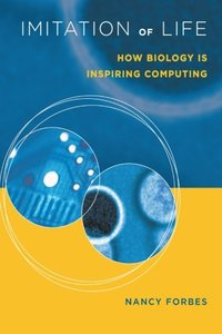Imitation of Life: How Biology Is Inspiring Computing-cover