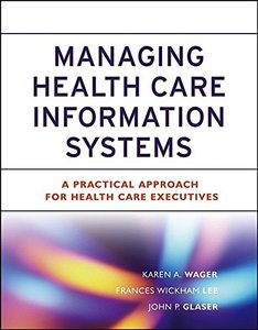 Managing Health Care Information Systems: A Practical Approach for Health Care Executives-cover