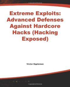 Extreme Exploits : Advanced Defenses Against Hardcore Hacks-cover