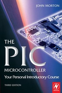 The PIC Microcontroller: Your Personal Introductory Course, 3/e-cover