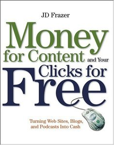 Money For Content and Your Clicks For Free: Turning Web Sites, Blogs, and Podcasts Into Cash-cover