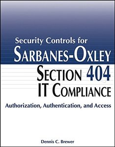 Security Controls for Sarbanes-Oxley Section 404 IT Compliance : Authorization, Authentication, and Access-cover