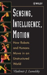 Sensing, Intelligence, Motion: How Robots and Humans Move in an Unstructured World-cover