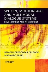 Spoken, Multilingual and Multimodal Dialogue Systems: Development and Assessment (Hardcover)-cover