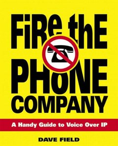 Fire the Phone Company: A Handy Guide to Voice Over IP-cover