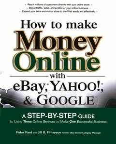 How to Make Money Online with eBay, Yahoo!, and Google-cover