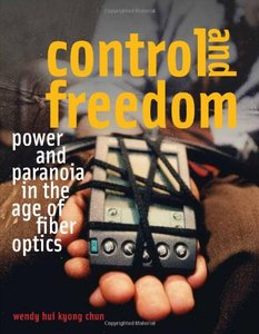Control and Freedom: Power and Paranoia in the Age of Fiber Optics-cover