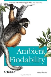 Ambient Findability: What We Find Changes Who We Become-cover