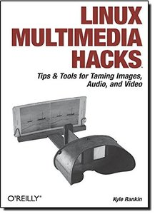 Linux Multimedia Hacks: Tips & Tools for Taming Images, Audio, and Video (Paperback)-cover