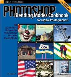 Photoshop Blending Modes Cookbook for Digital Photographers : 48 Easy-to-Follow Recipes to Fix Problem Photos and Create Amazing Effects (Paperback)-cover