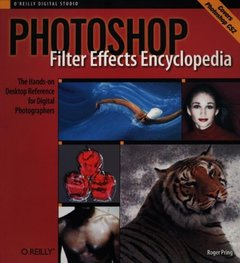 Photoshop Filter Effects Encyclopedia : The Hands-on Desktop Reference for Digital Photographers-cover