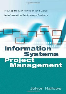 Information Systems Project Management With Infotrac: How To Deliver Function And Value In Information Technology Projects, 2/e