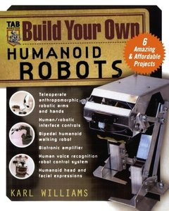 Build Your Own Humanoid Robots: 6 Amazing and Affordable Projects-cover