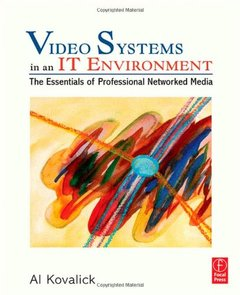 Video Systems in an IT Environment: The Essentials of Professional Networked Media-cover
