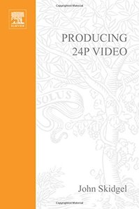 Producing 24p Video: Covers the Canon XL2 and the Panasonic DVX-100a-cover