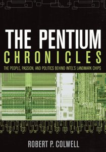 The Pentium Chronicles: The People, Passion, and Politics Behind Intel's Landmark Chips-cover