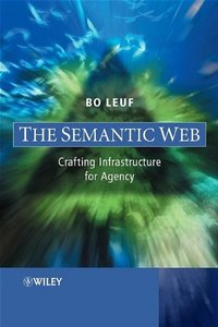 The Semantic Web: Crafting Infrastructures for Agency-cover