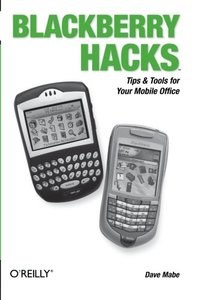 BlackBerry Hacks: Tips & Tools for Your Mobile Office (Paperback)-cover