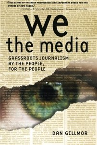 We the Media : Grassroots Journalism By the People, For the People (Paperback)-cover
