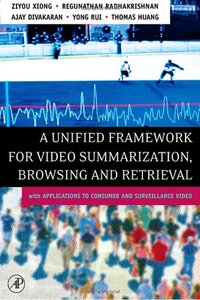 A Unified Framework for Video Summarization, Browsing & Retrieval, First Edition : with Applications to Consumer and Surveillance Video-cover