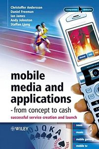 Mobile Media and Applications, From Concept to Cash : Successful Service Creation and Launch-cover