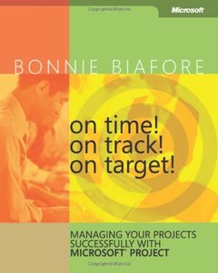 On Time! On Track! On Target! Managing Your Projects Successfully with Microsoft Project-cover