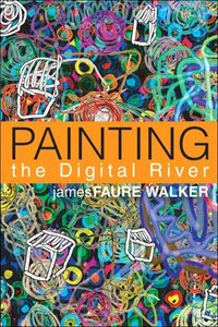 Painting the Digital River: How an Artist Learned to Love the Computer-cover