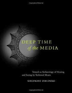 Deep Time of the Media: Toward an Archaeology of Hearing and Seeing by Technical Means (Hardcover)-cover