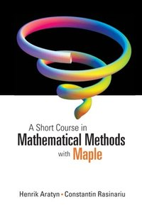 A Short Course in Mathematical Methods With Maple (Paperback)
