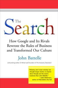 The Search: How Google and Its Rivals Rewrote the Rules of Business and Transformed Our Culture-cover