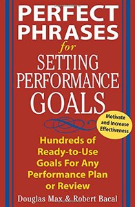 Perfect Phrases for Setting Performance Goals: Hundreds of Ready-to-Use Goals for Any Performance Plan or Review-cover