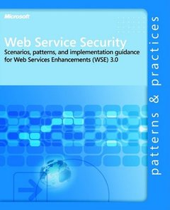 Web Service Security: Scenarios, Patterns, and Implementation Guidance for Web Services Enhancements (WSE) 3.0-cover