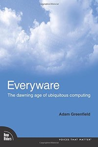 Everyware: The Dawning Age of Ubiquitous Computing-cover