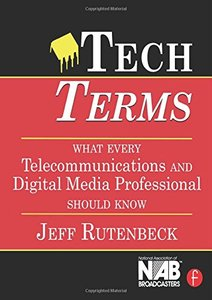 Tech Terms: What Every Telecommunications and Digital Media Professional Should Know, 3/e (Paperback)