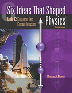Six Ideas That Shaped Physics: Unit C: Conservation Laws Constrain Interactions, 2/e
