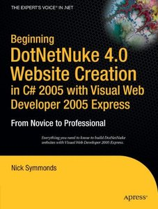 Beginning DotNetNuke 4.0 Website Creation in C# 2005 with Visual Web Developer 2005 Express: From Novice to Professional