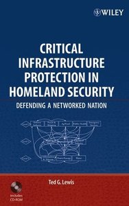Critical Infrastructure Protection in Homeland Security: Defending a Networked Nation-cover