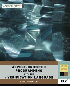 Aspect-Oriented Programming with the e  Verification Language: A Pragmatic Guide for Testbench Developers-cover